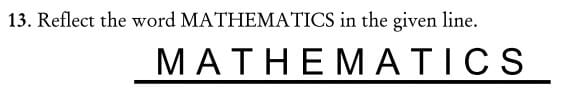 Reflect the word MATHEMATICS in the given line question