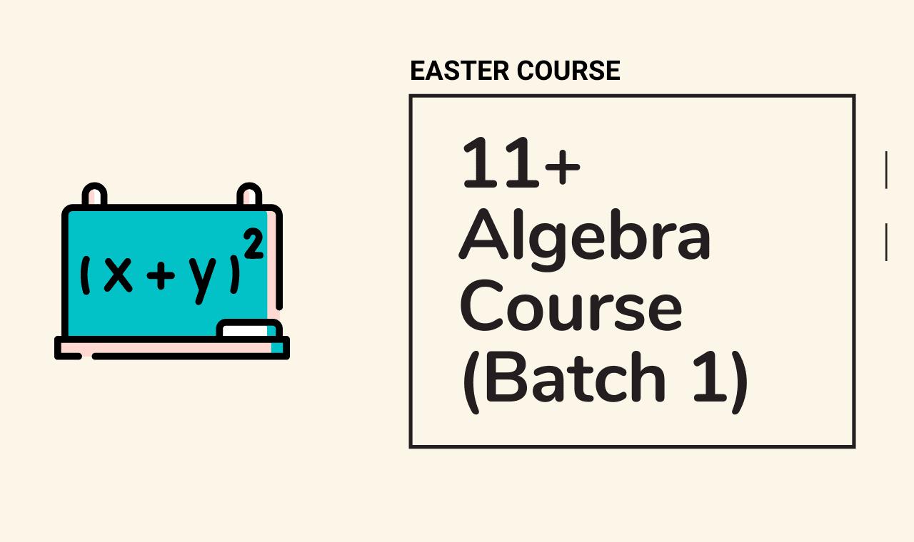 11 Plus Algebra Easter Course Batch 1