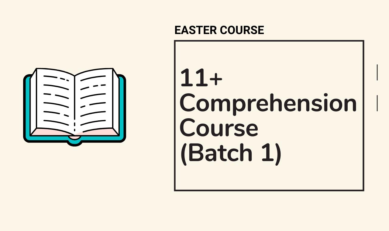 11 Plus Comprehension Easter Course Batch 1